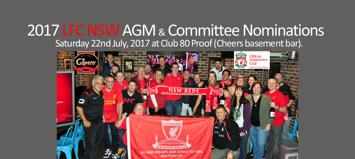 <p>The Official Liverpool FC Supporters Club of NSW is pleased to announce that our 2017 Annual General Meeting will be held on Saturday 22nd July, 2017 at Club 80 Proof (Cheers basement bar). Please arrive from 330pm for a 4pm start. All supporters are welcome to attend regardless of age [&hellip;]</p>